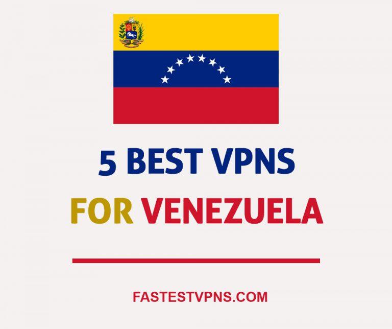 5 Best VPNs For Venezuela