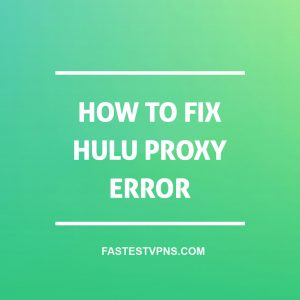 How To Fix Hulu Proxy Error?