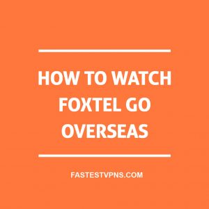 watch foxtel go overseas