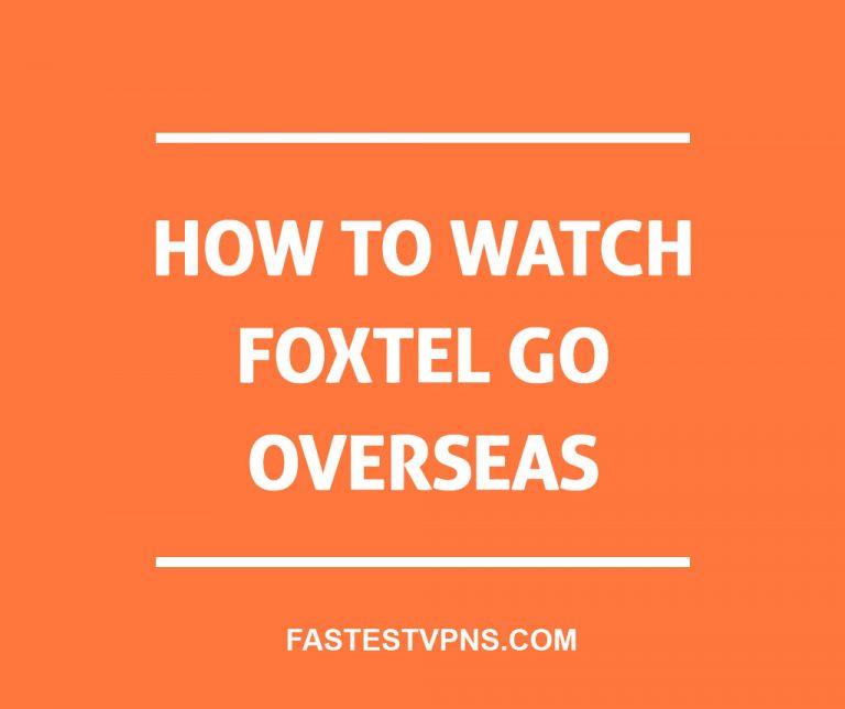How to Watch Foxtel GO Overseas