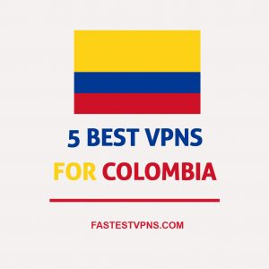 5 Best VPNs For Colombia