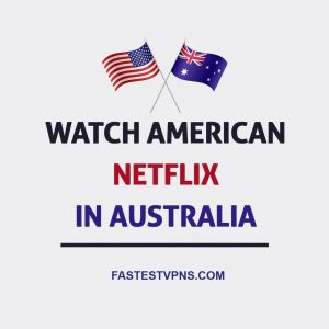 Watch American Netflix in Australia