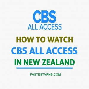 How to Watch CBS All Access In New Zealand