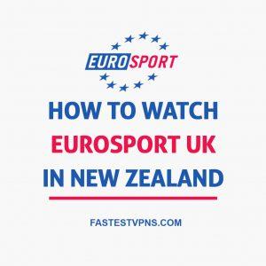 How to Watch Eurosport UK in New Zealand