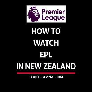 How to Watch EPL in New Zealand