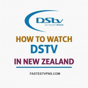 How to Watch DSTV in NZ