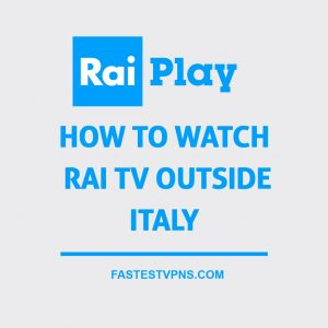 How to watch Rai TV outside Italy