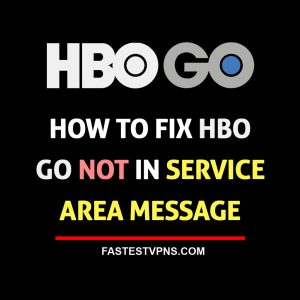 How to Fix HBO GO Not in Service Area Message