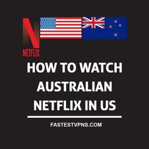 How to Watch Australian Netflix in US