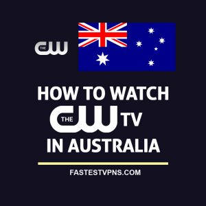How to Watch CW TV in Australia