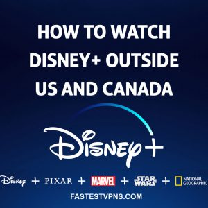 Disney Plus VPN - Watch Disney+ Outside US and Canada