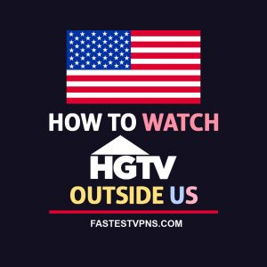 How to Watch HGTV Outside US