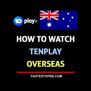 How to Watch Tenplay Overseas