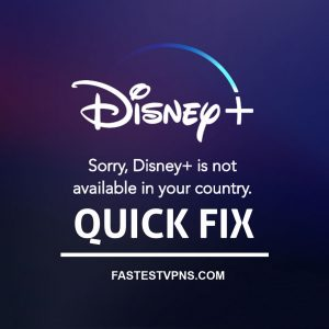 Quick Fix: Sorry, Disney+ is not available in your country