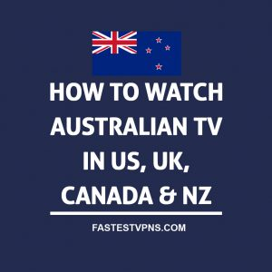 How to Watch Australian TV in US, UK, Canada & NZ