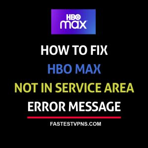HBO Max Not in Service Area Error Message