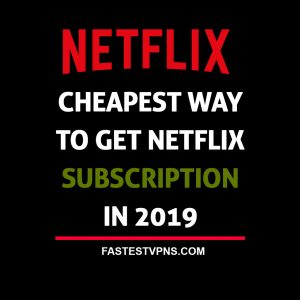 Cheapest Way to Get Netflix Subscription