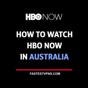Watch HBO Now in Australia