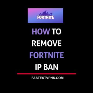 How to Remove Fortnite IP Ban