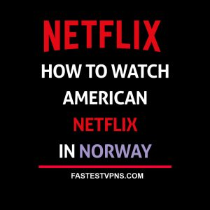 Watch American Netflix in Norway