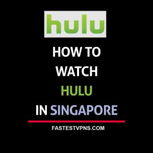 Watch Hulu in Singapore