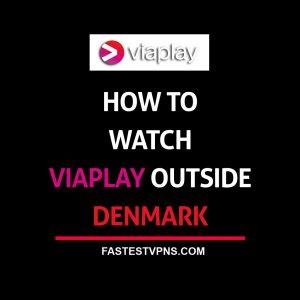 Watch Viaplay Outside Denmark