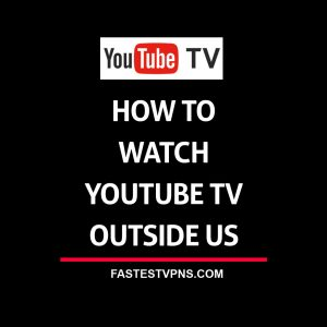 Watch Youtube TV Outside US