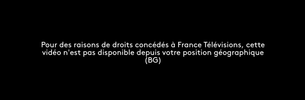 Pour des raisons de droits concédés à France Télévisions, cette vidéo n'est pas disponible depuis votre position géographique (es). This translates as: