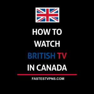 Watch British TV in Canada