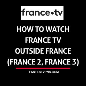 Watch France TV Outside France