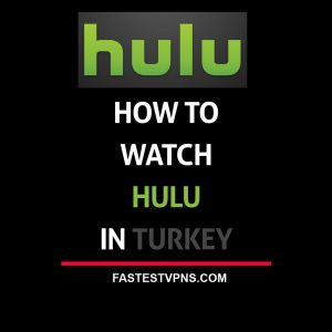 Watch Hulu in Turkey