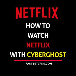 Watch Netflix with CyberGhost