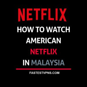 How to Watch American Netflix in Malaysia