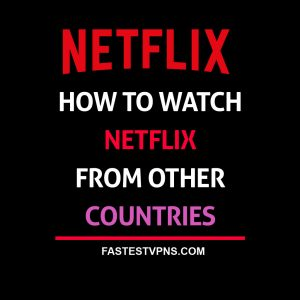 Watch Netflix from Other Countries