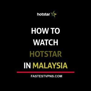 Watch Hotstar in Malaysia