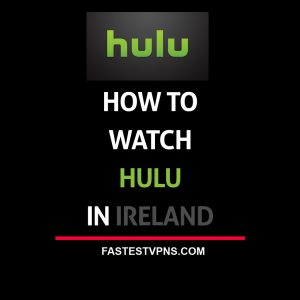 Watch Hulu in Ireland