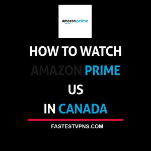 watch amazon prime us in canada